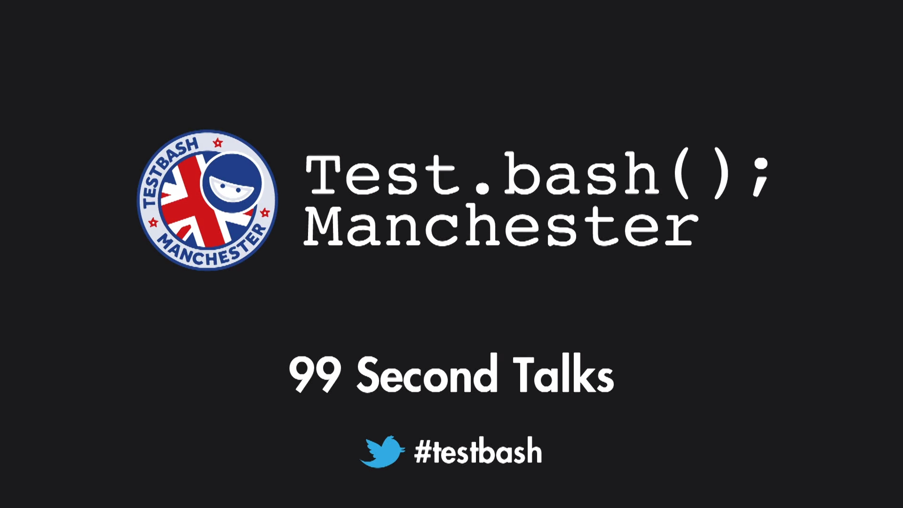 99 Second Talks - Test.bash(); Manchester 2018