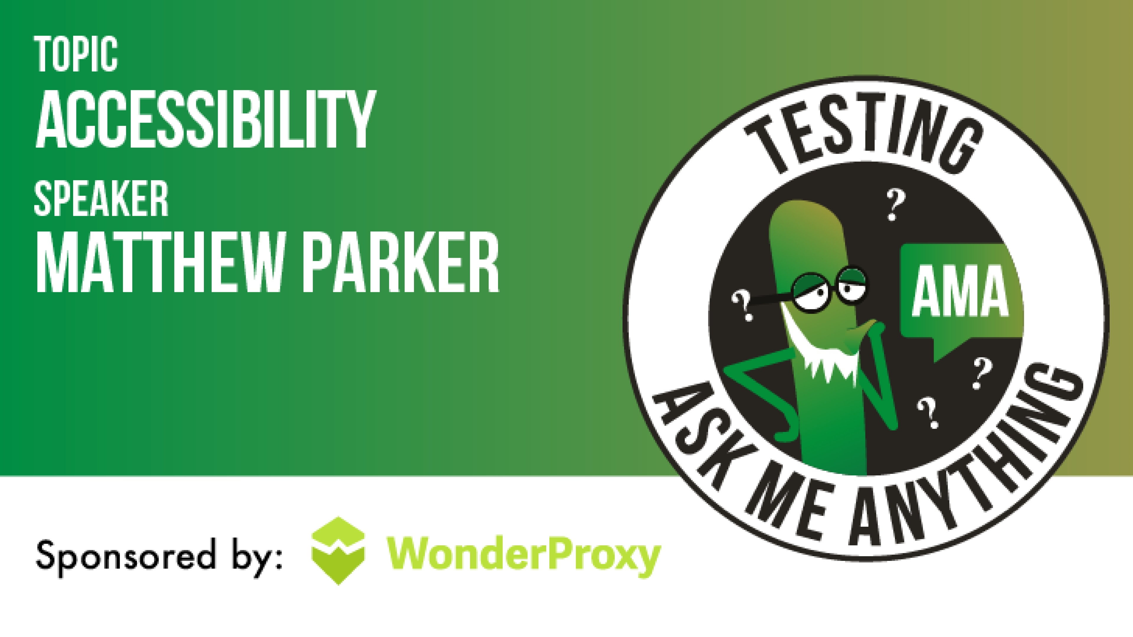 Testing Ask Me Anything - Accessibility - Matthew Parker