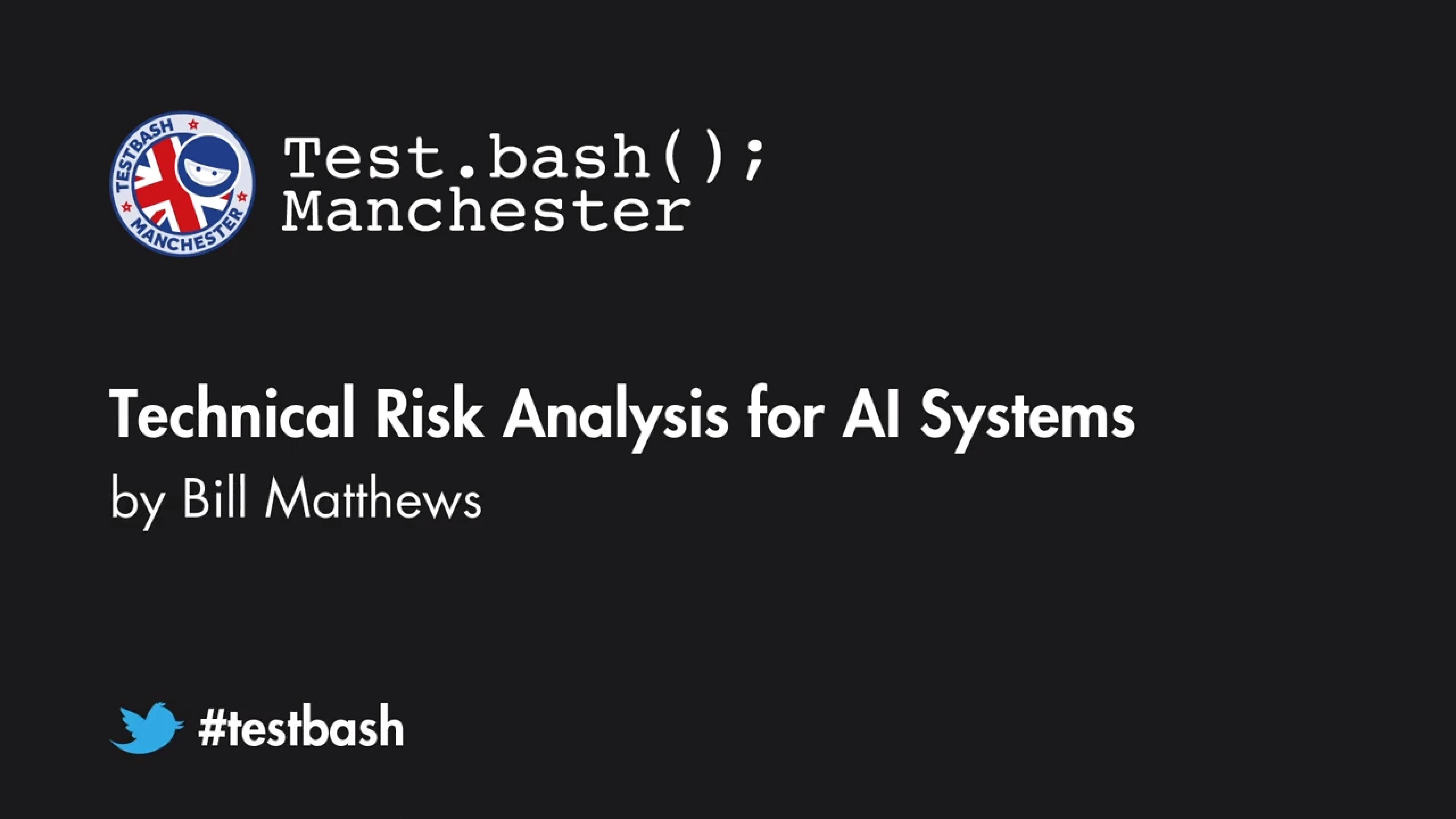 Technical Risk Analysis for AI Systems - Bill Matthews
