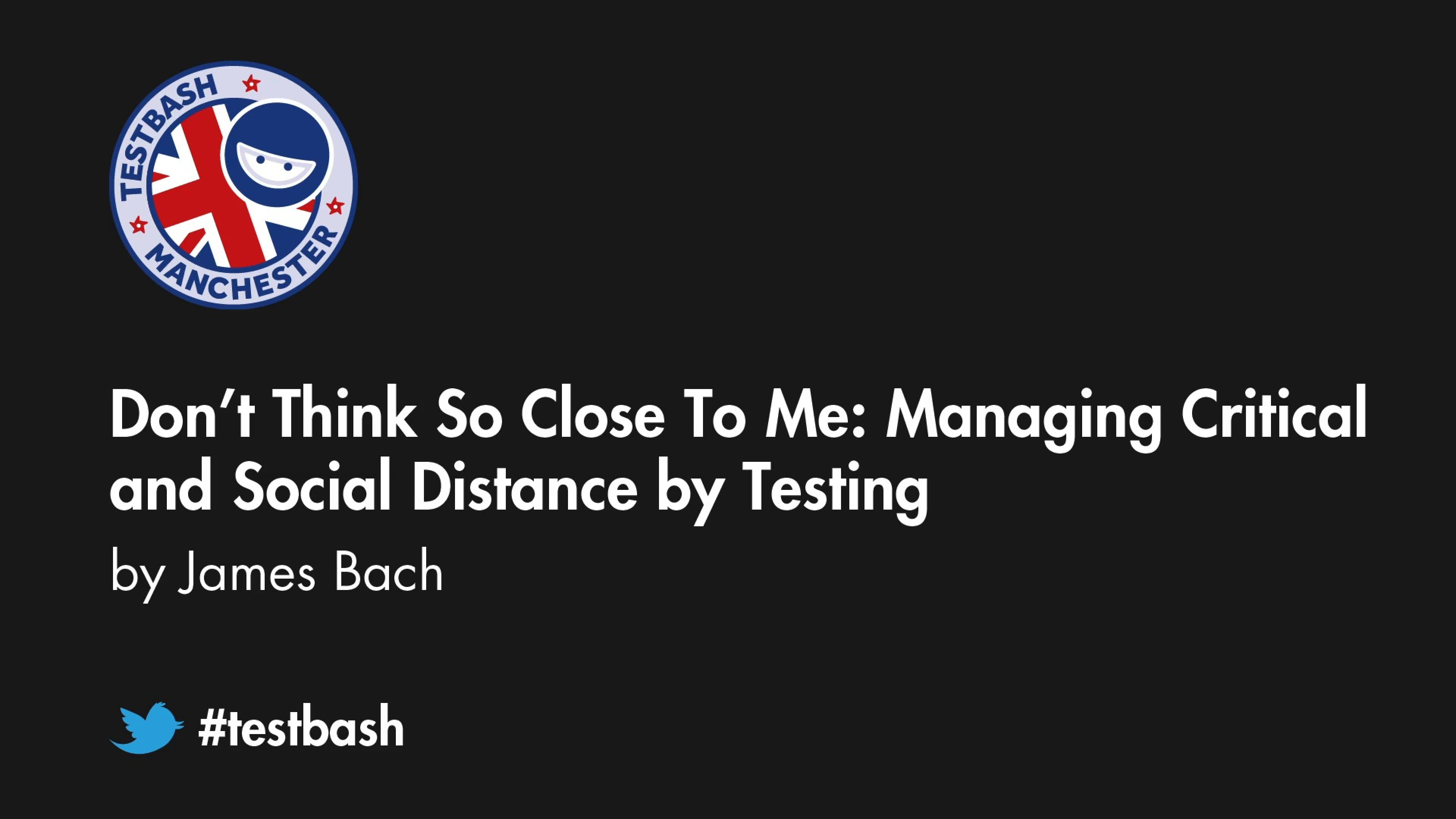 Don't Think So Close To Me - Managing Critical and Social Distance in Testing – James Bach