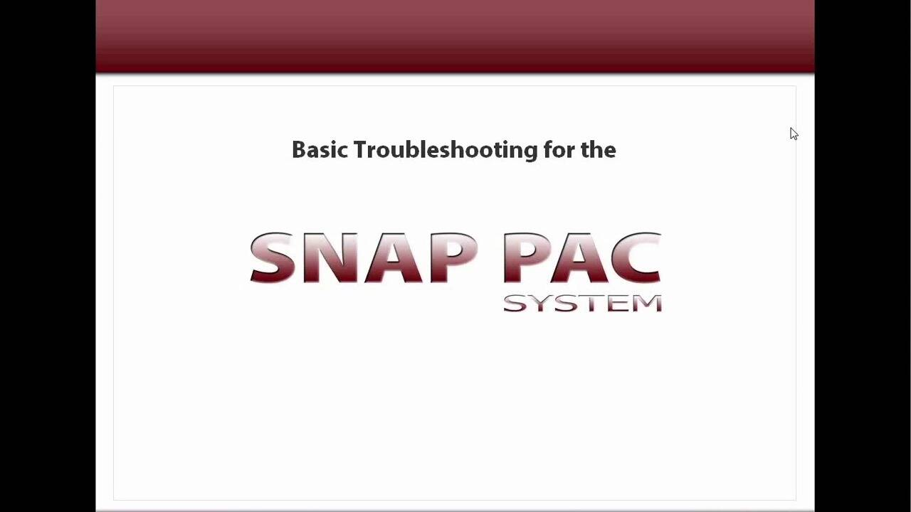 Webinar- Basic Troubleshooting for the SNAP PAC System