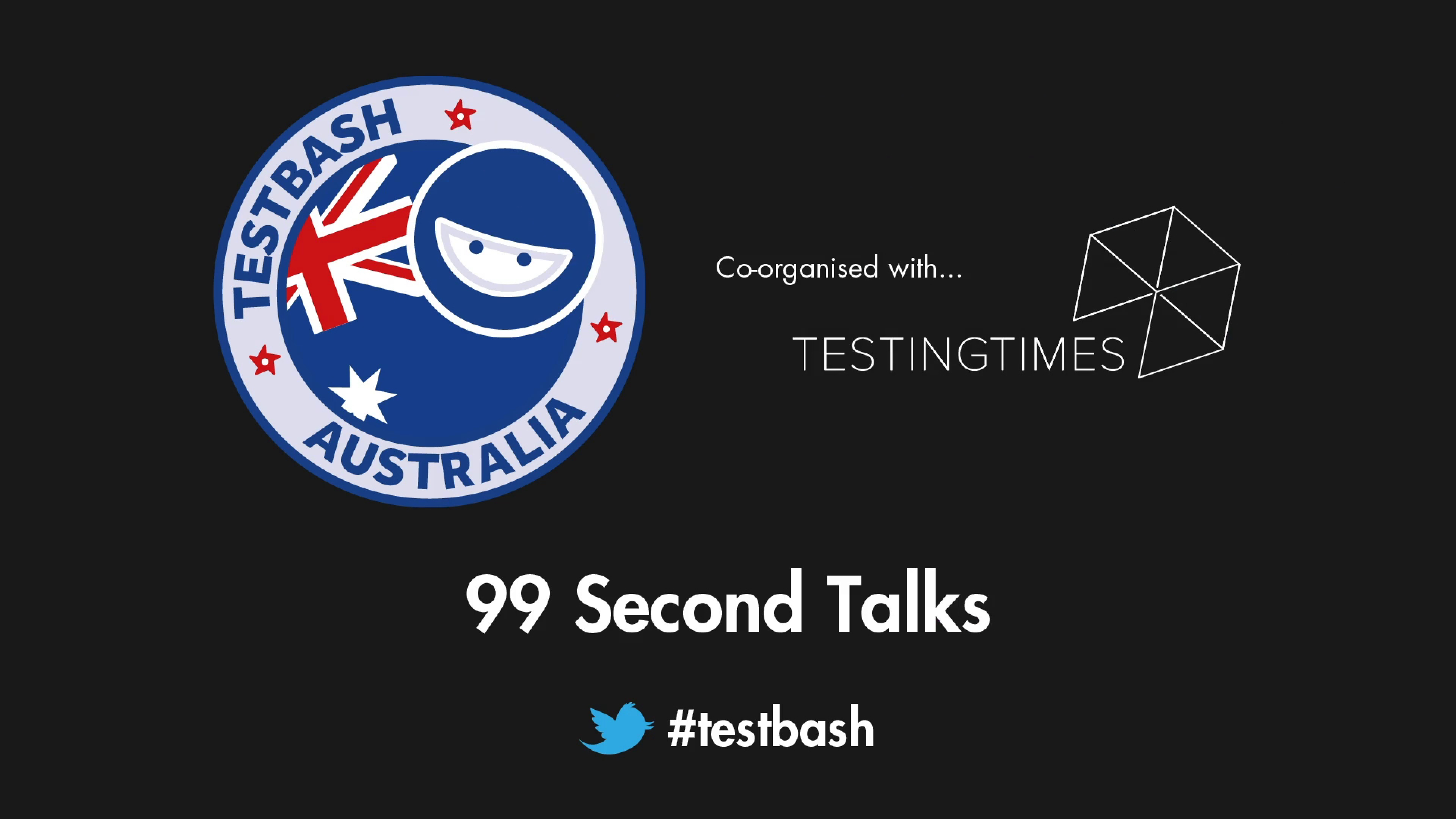 99 Second Talks - TestBash Australia 2019