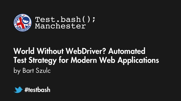 World Without WebDriver? Automated Test Strategy for Modern Web Applications - Bart Szulc