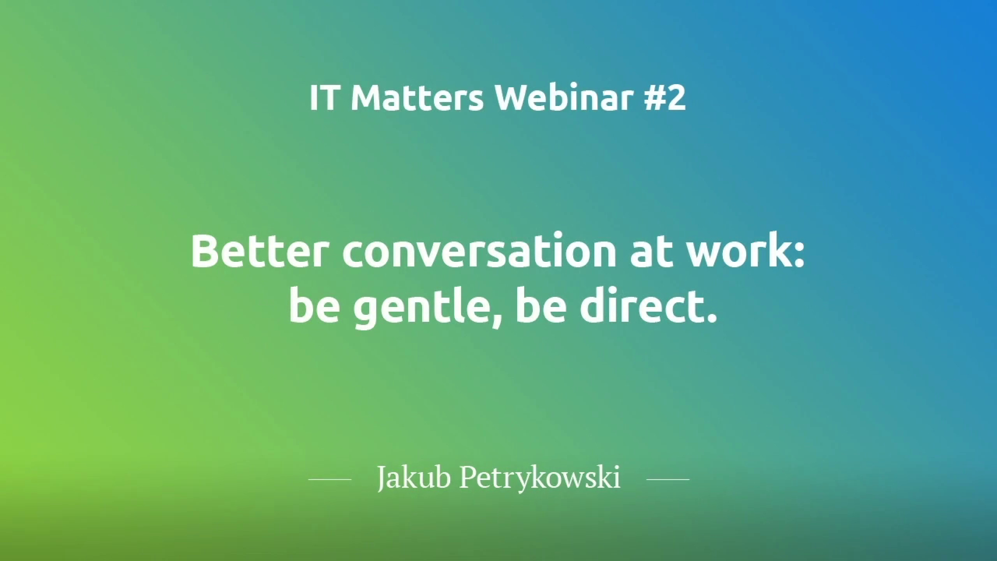 Better Conversations at Work: Be Gentle, Be Direct  - Jakub Petrykowski