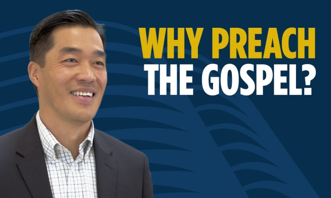 Why We Need to Preach the Gospel