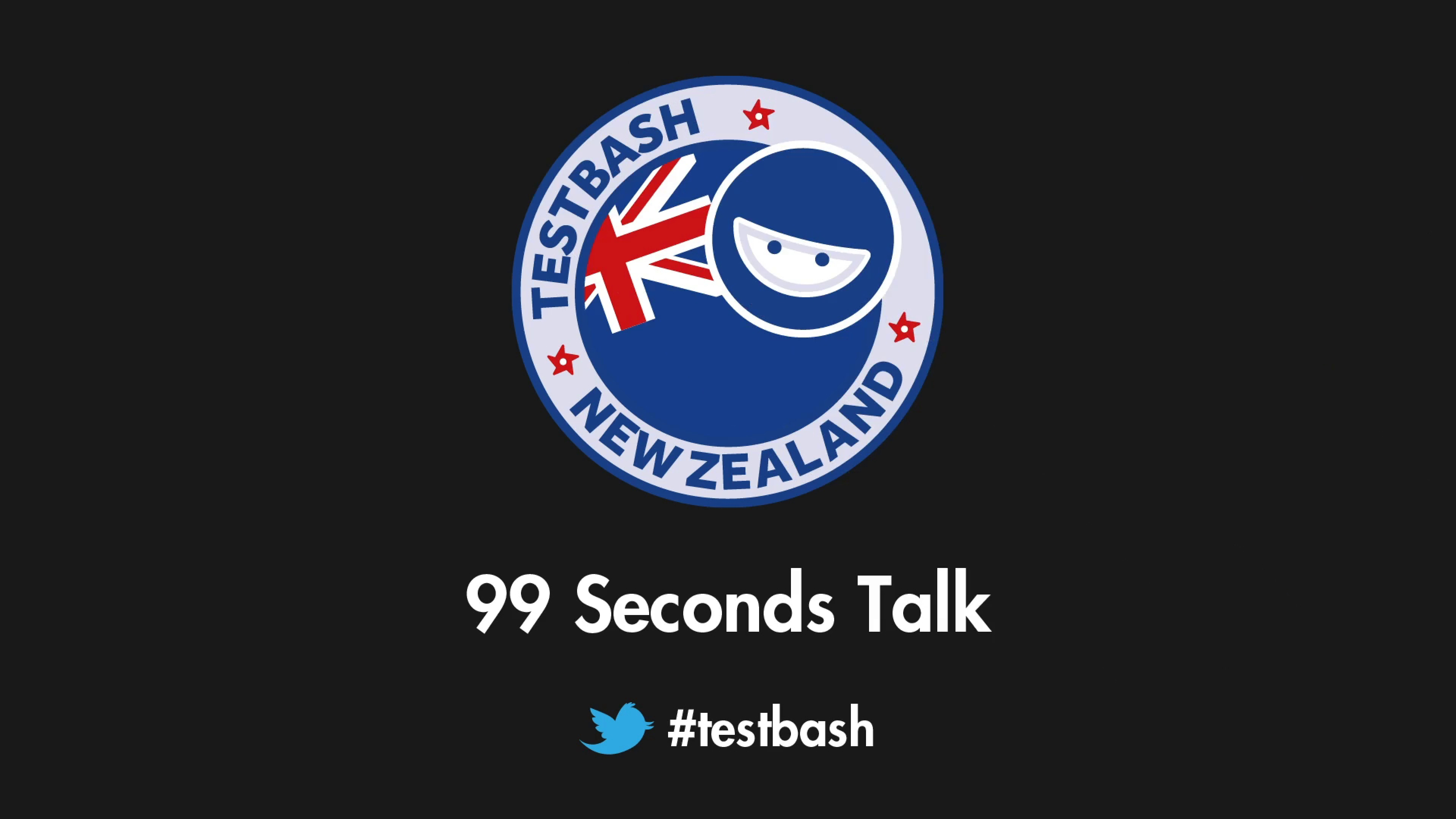 99 Second Talks - TestBash New Zealand 2019