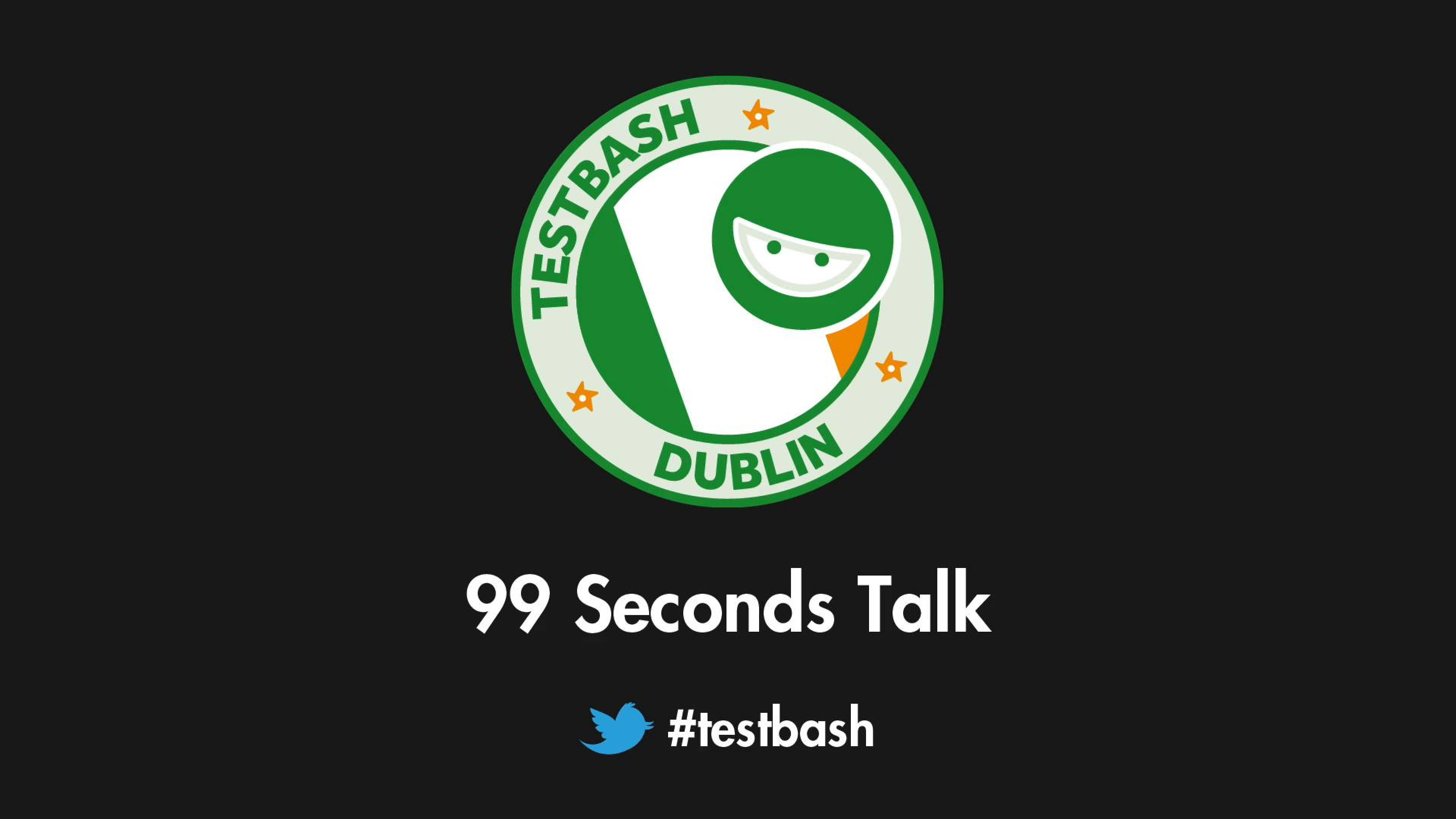 99 Second Talks - TestBash Dublin 2018