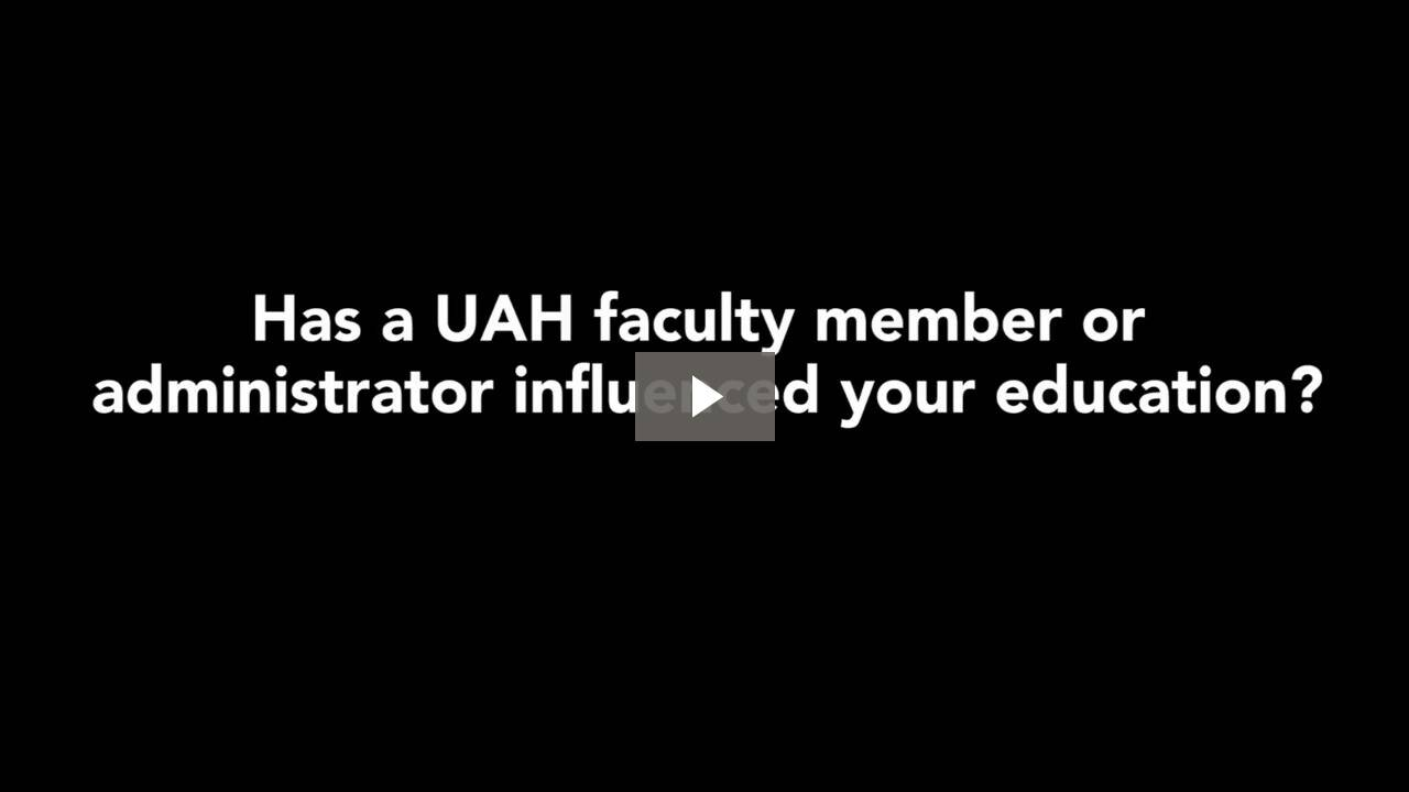 video linking to has a UAH faculty member or administrator influenced your education