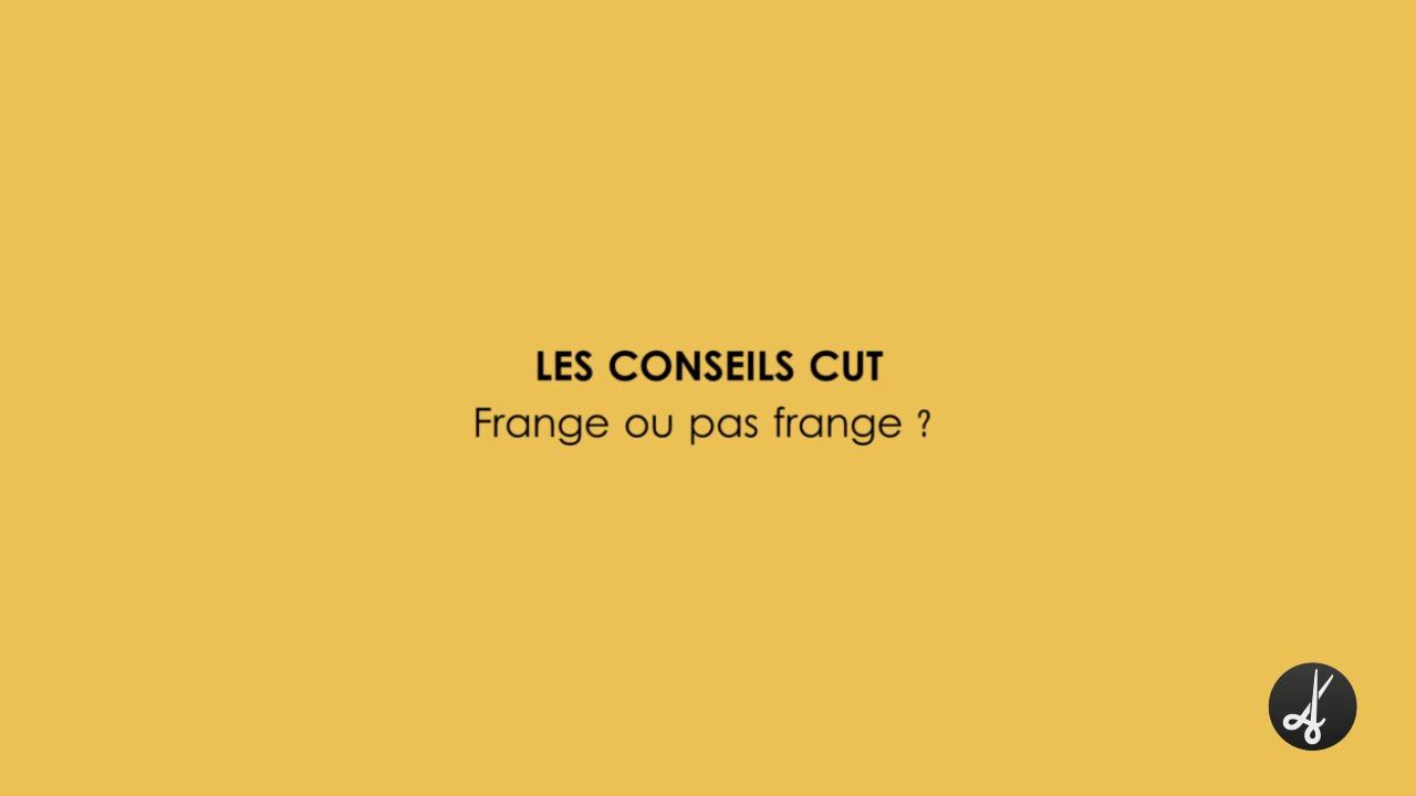 CUT CONSEILS - Frange ou pas frange ?