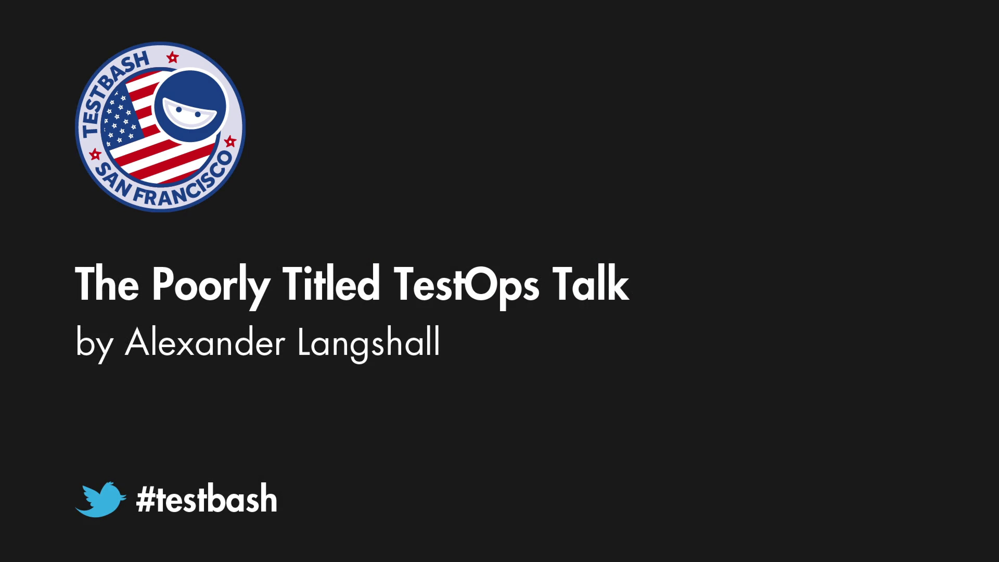 The Poorly Titled TestOps Talk - Alex Langshall