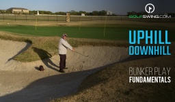 Bunker Play Fundamentals: Uphill or Downhill Lie