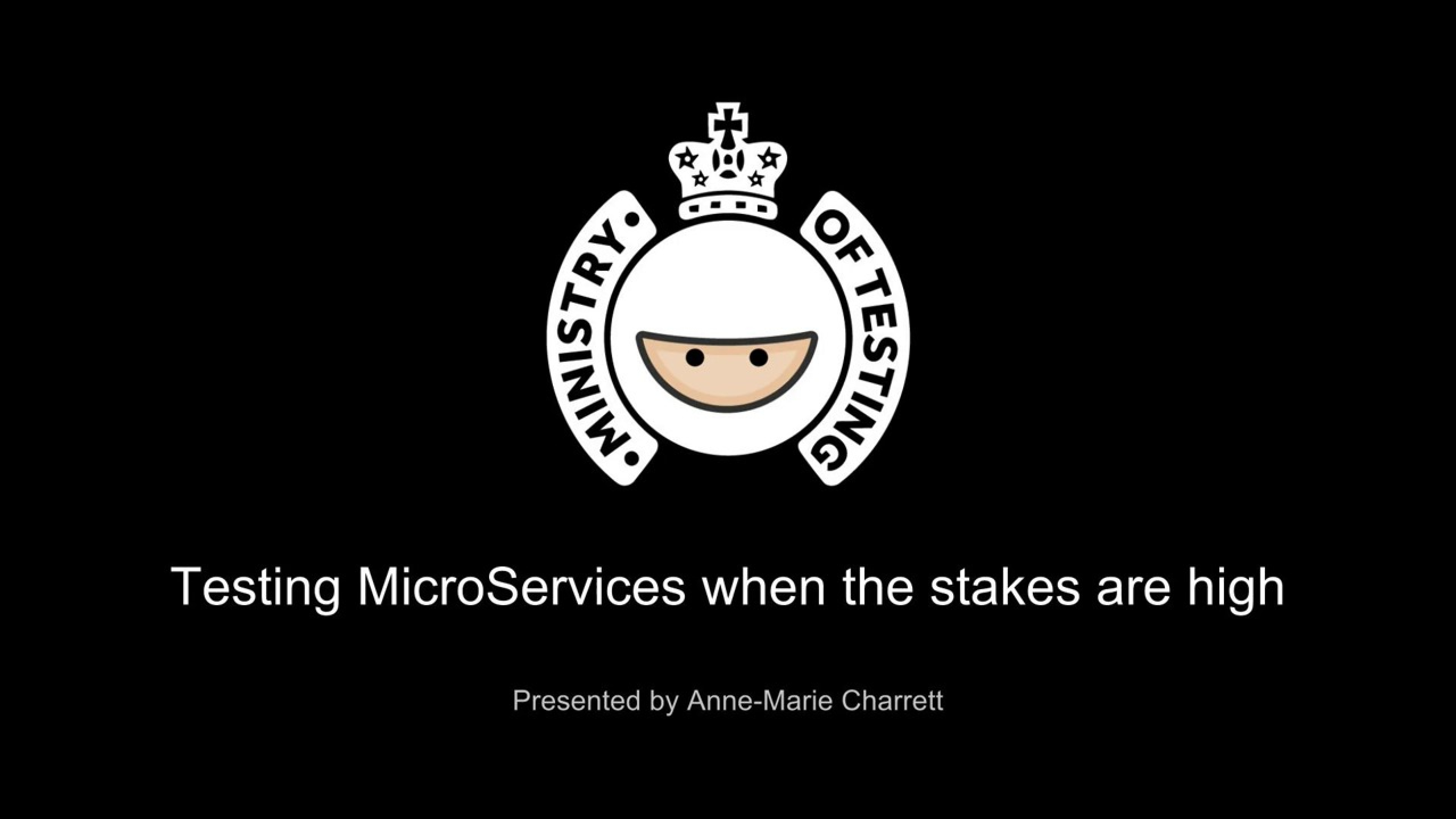 Testing Microservices when the stakes are high with Anne-Marie Charrett