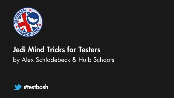 Jedi Mind Tricks for Testers - Alex Schladebeck and Huib Schoots