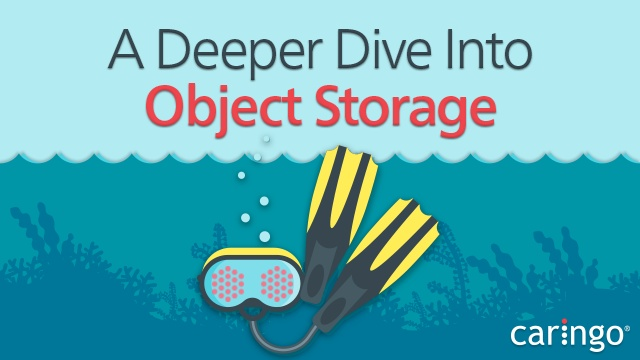 A Deeper Dive Into Object Storage
