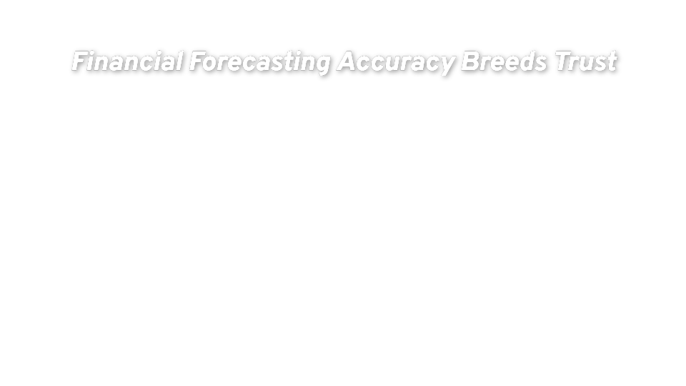 Financial Forecasting Accuracy Breeds Trust