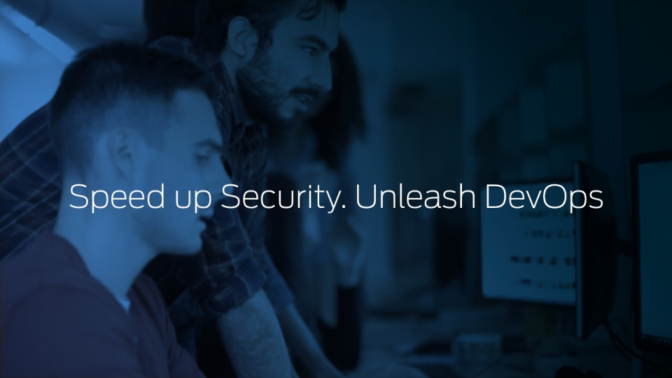 Speed up Security. Unleash DevOps