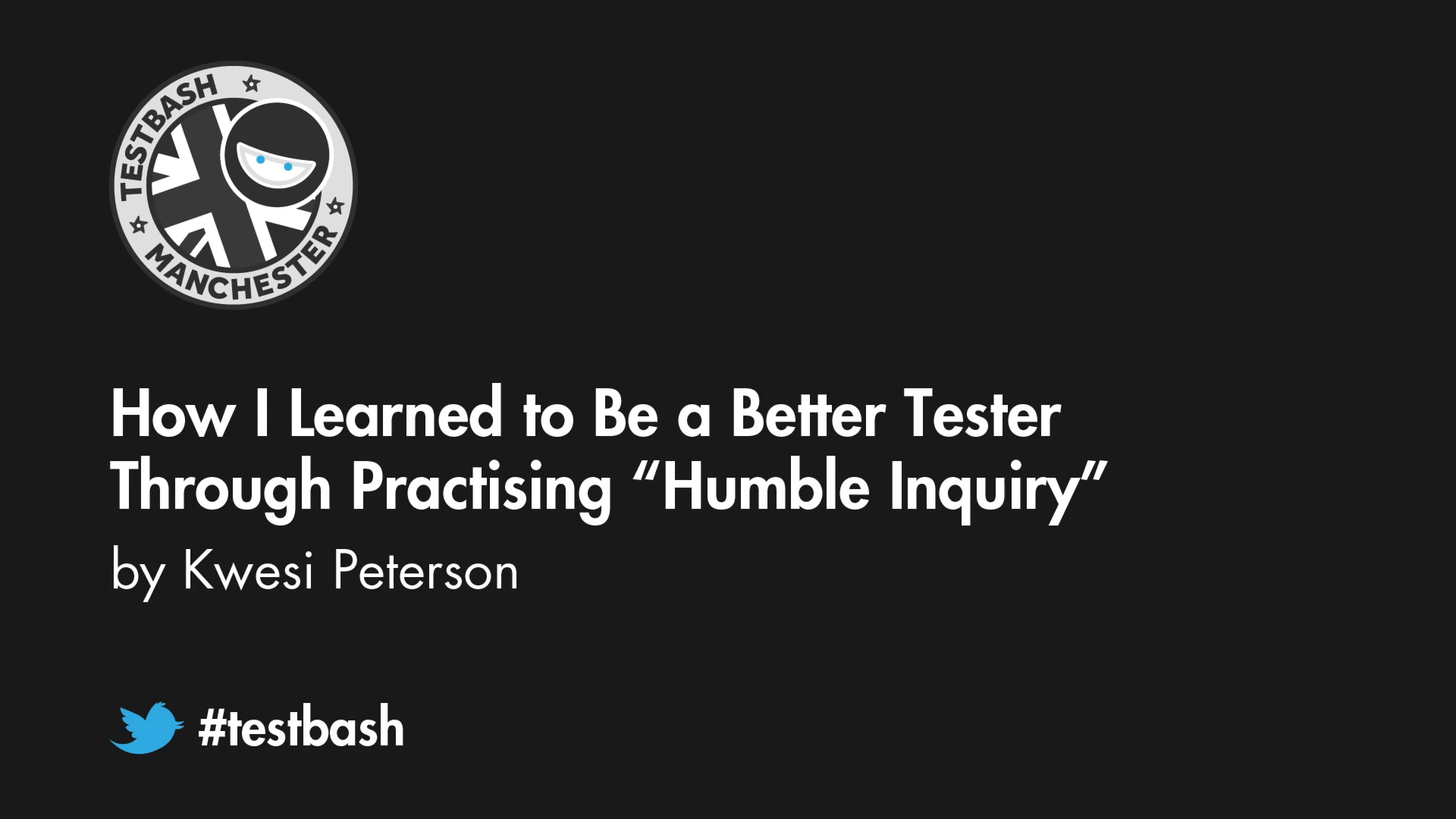 "How I Learned to Be a Better Tester Through Practising ""Humble Inquiry"" - Kwesi Peterson"