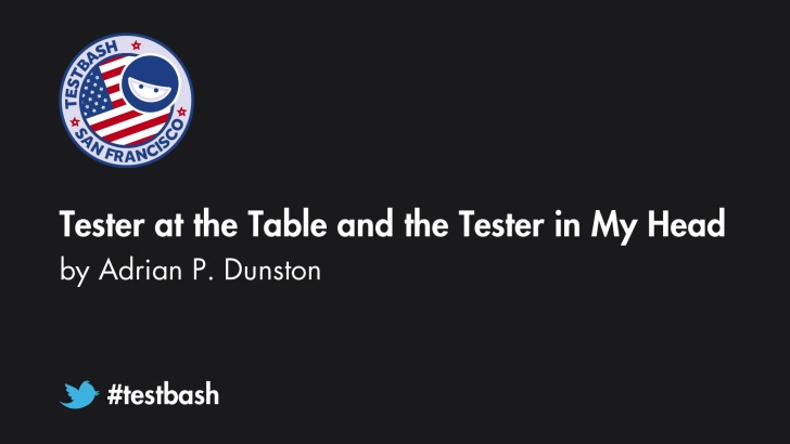 Tester at the Table and the Tester in My Head - Adrian P. Dunston