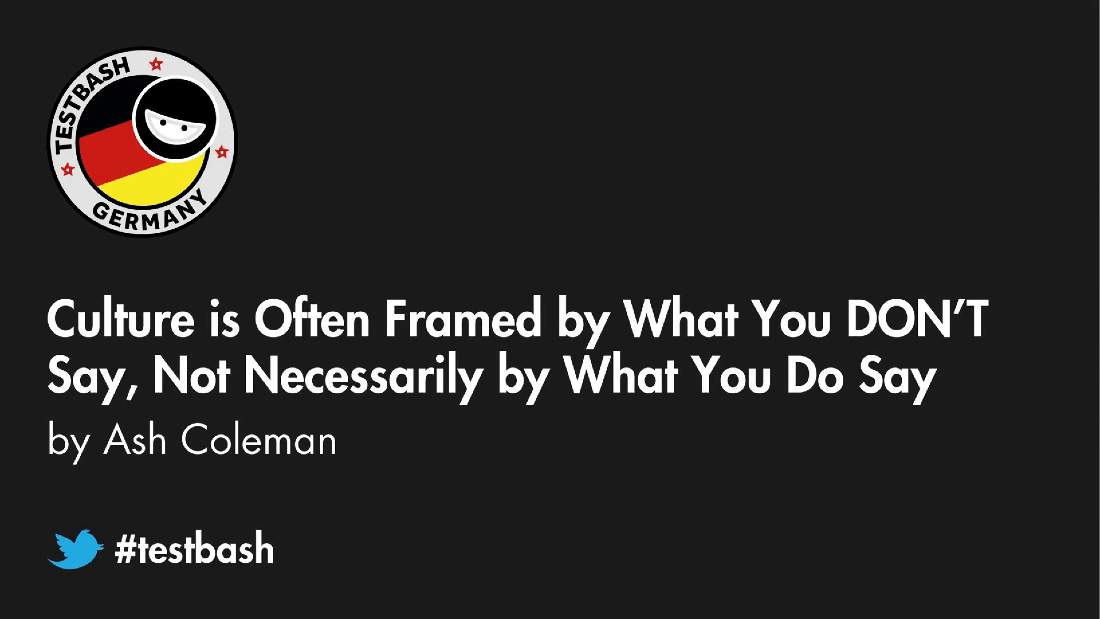 Culture Is Often Framed By What You DON'T Say, Not Necessarily By What You Do Say - Ash Coleman