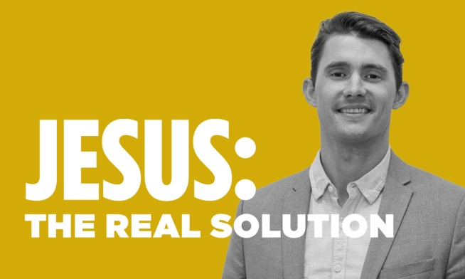 Jesus: The Solution to Our Real Problem