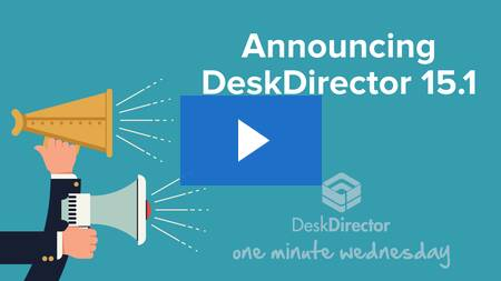 Introducing DeskDirector 15.1