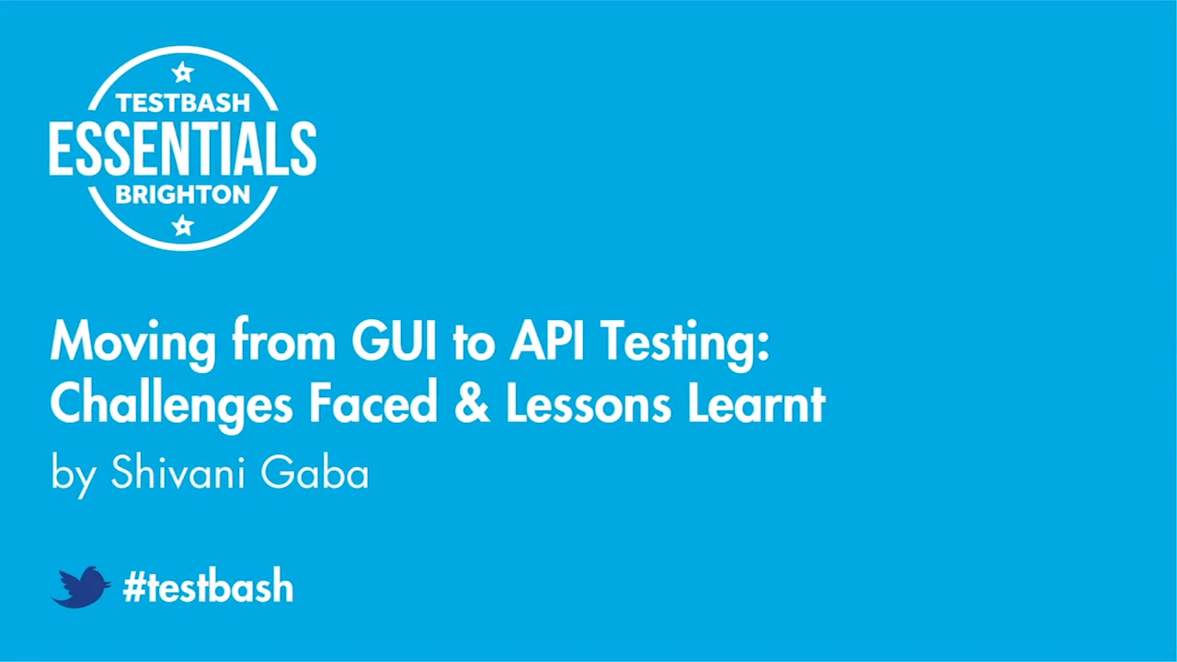 Moving from Gui to Api Testing: Challenges Faced & Lessons Learnt - Shivani Gaba