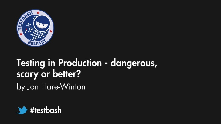 Testing in Production - dangerous, scary or better - Jon Hare-Winton