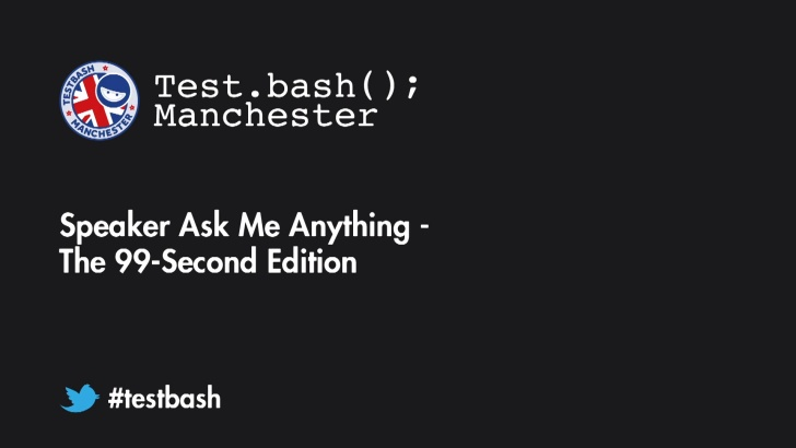 Test.bash(); 2018 Speaker AMA - 99 Second Edition