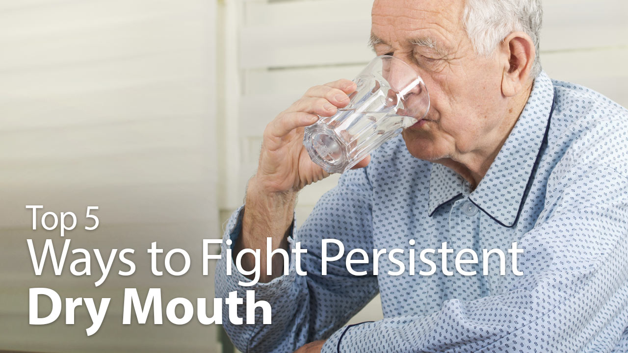 Top 5 Ways to Fight Persistent Dry Mouth