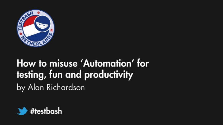 How to Misuse 'Automation' for Testing, Fun and Productivity - Alan Richardson