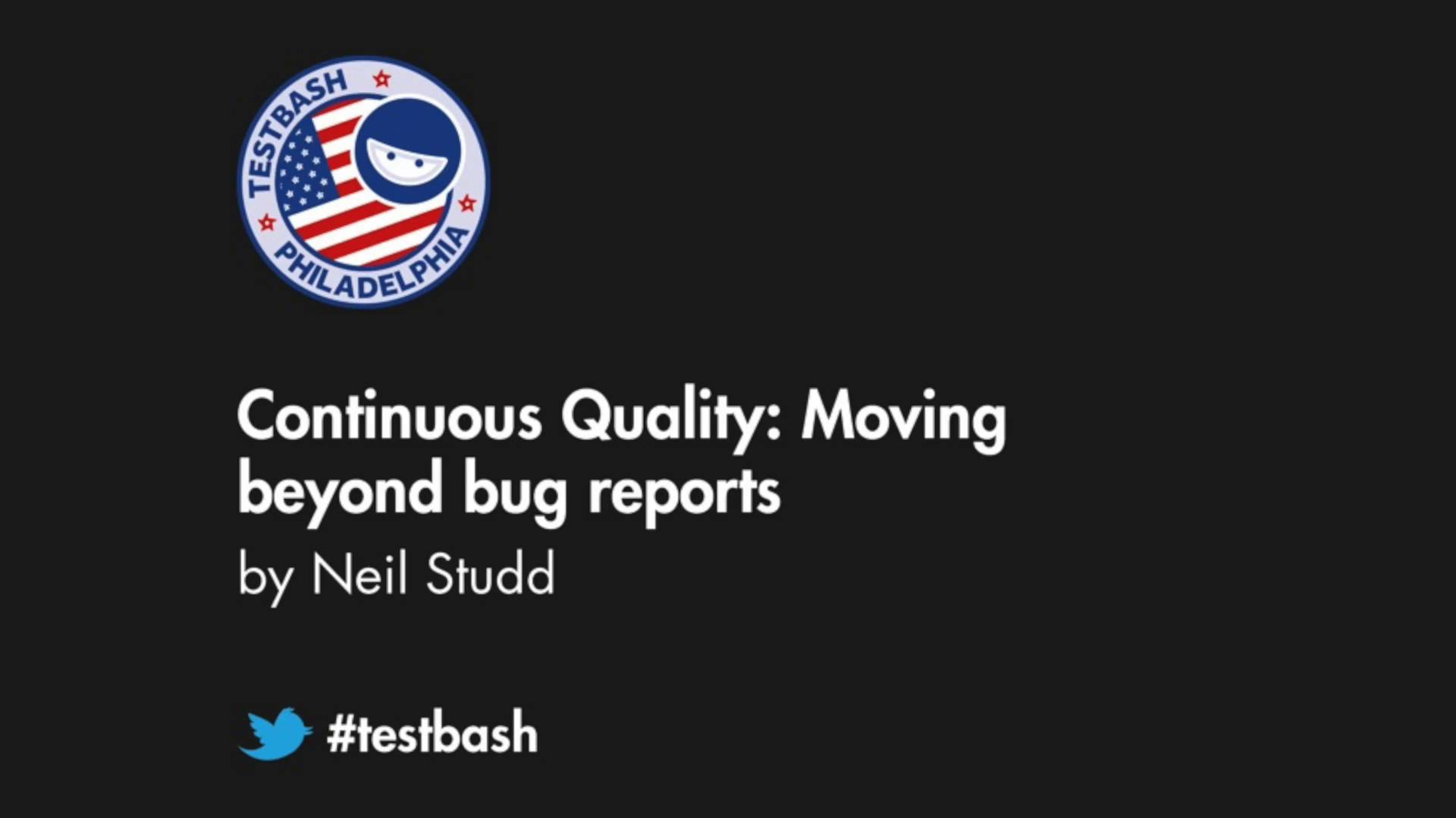 Continuous Quality: Moving Beyond Bug Reports - Neil Studd