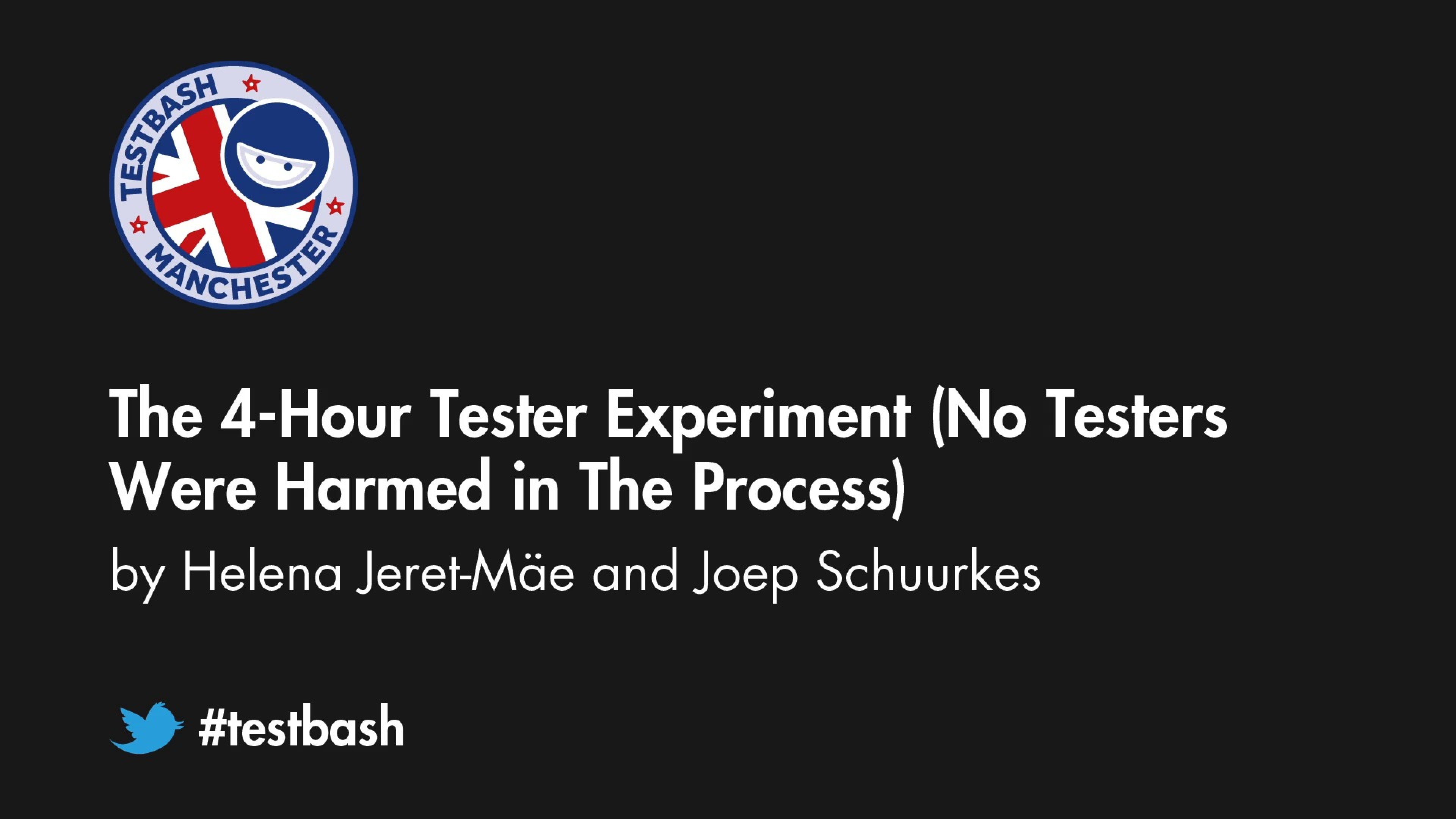 The 4-hour Tester Experiment (No Testers Were Harmed In The Process) – Helena Jeret-Mäe and Joep Schuurkes