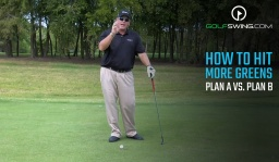 How To Hit More Greens: Plan A vs. Plan B