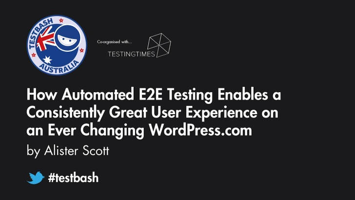 How Automated E2E Testing Enables a Consistently Great User Experience on an Ever Changing WordPress.com - Alister Scott