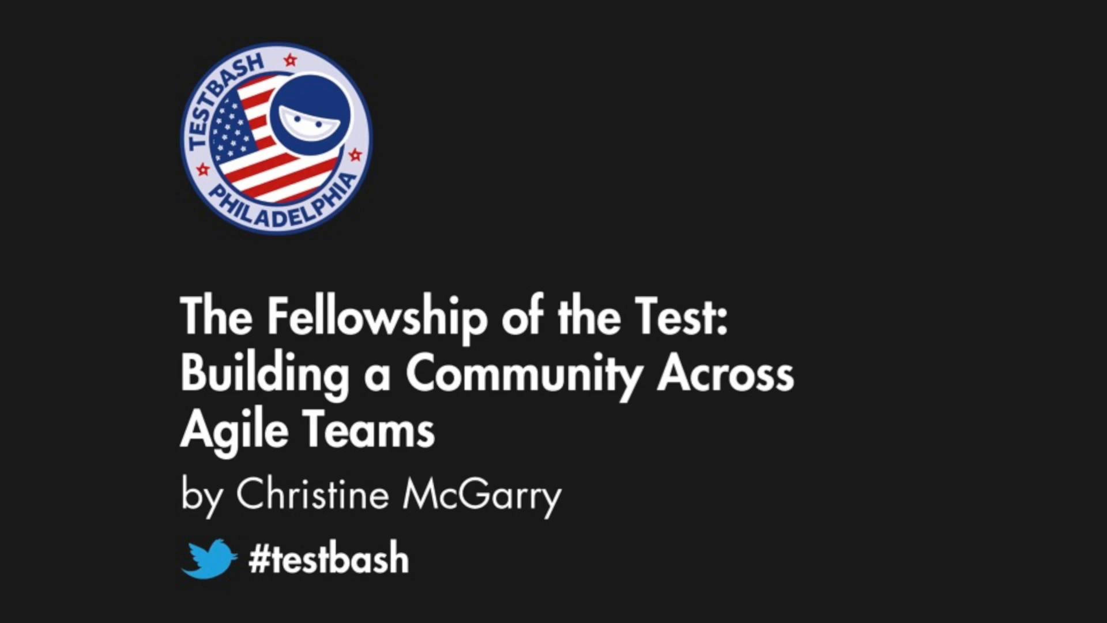 The Fellowship of the Test: Building a Community Across Agile Teams - Christine McGarry