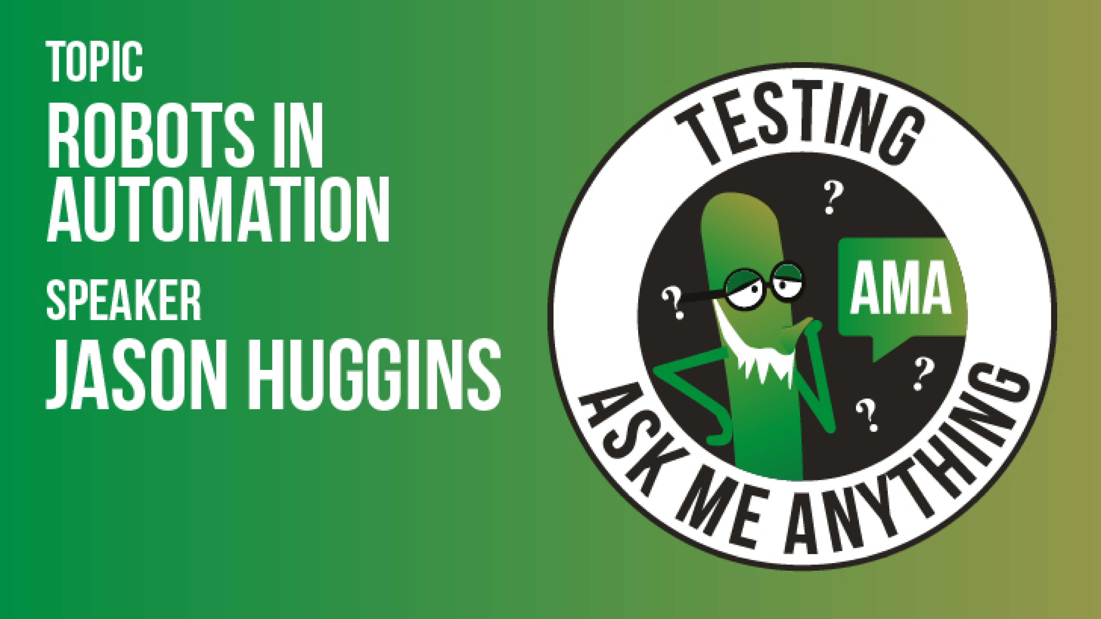 Testing Ask Me Anything - Robots in Automation - Jason Huggins
