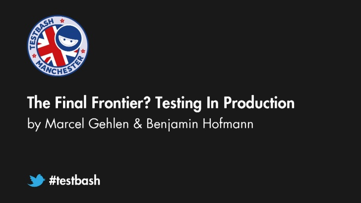 The Final Frontier? Testing in Production - Marcel Gehlen and Benjamin Hofmann