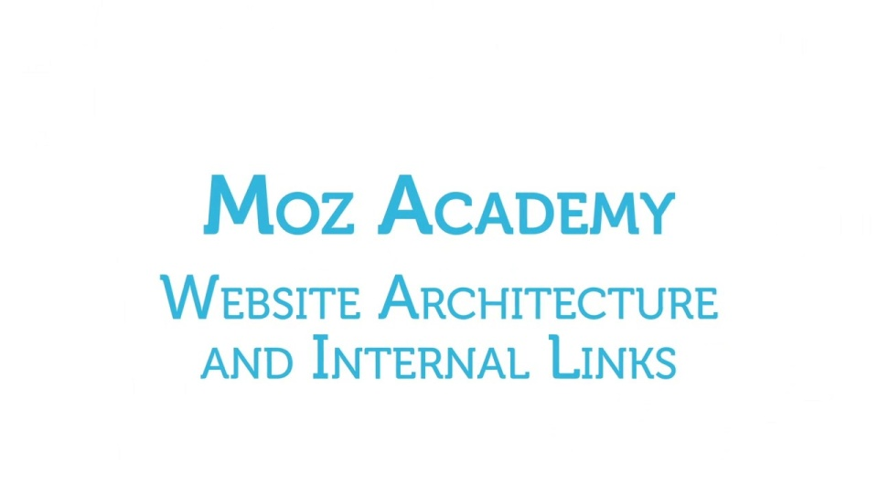 Moz Academy - Website Architecture and Internal Links