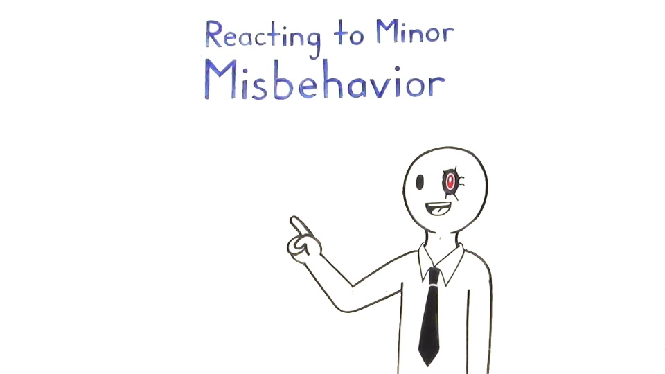 Reacting to Minor Misbehavior