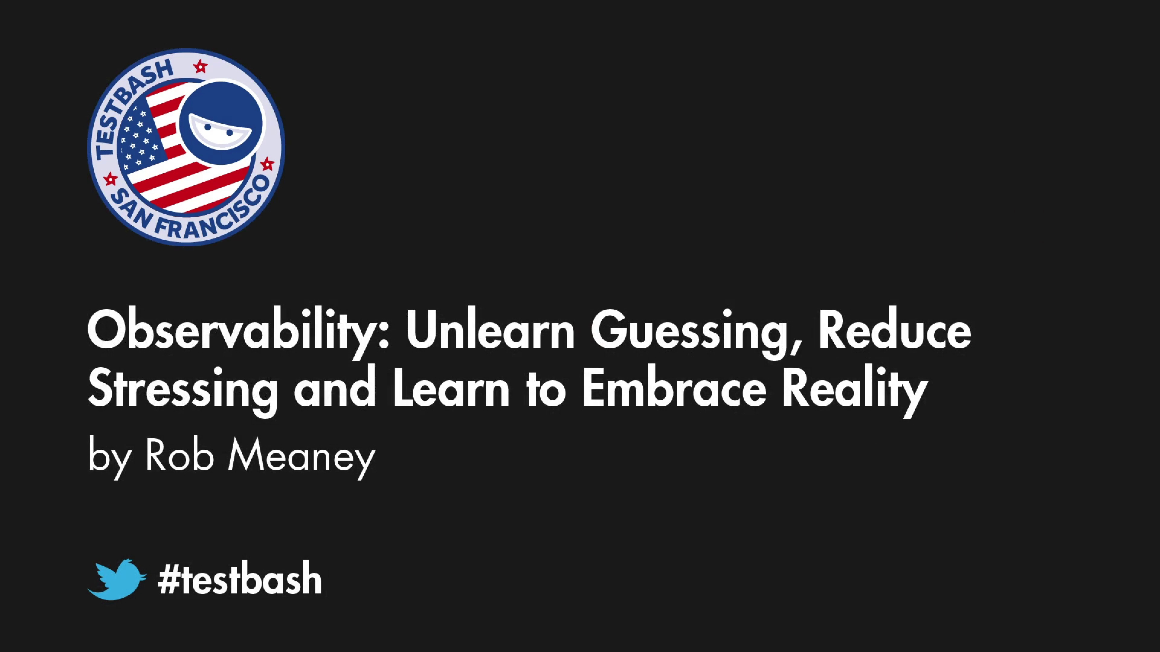 Observability: Unlearn Guessing, Reduce Stressing and Learn to Embrace Reality - Rob Meaney