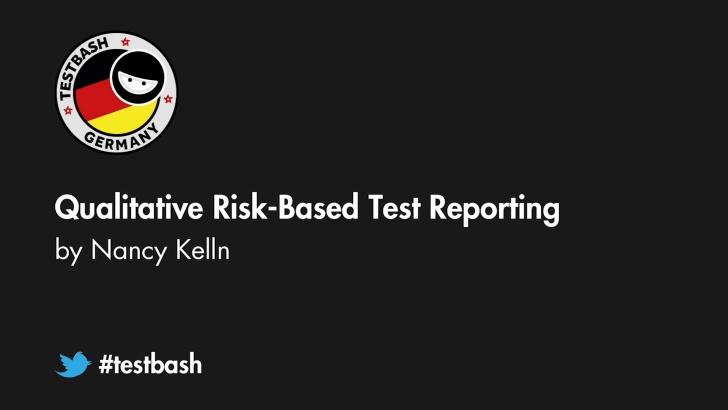 Qualitative Risk-Based Test Reporting - Nancy Kelln