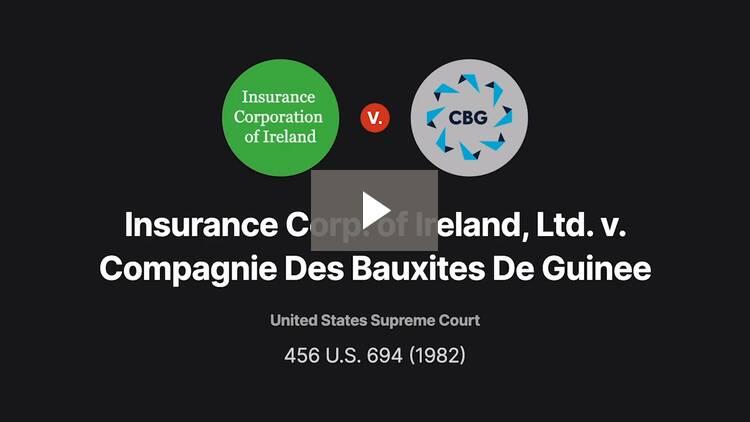 Insurance Corp. of Ireland, Ltd. v. Compagnie Des Bauxites De Guinee