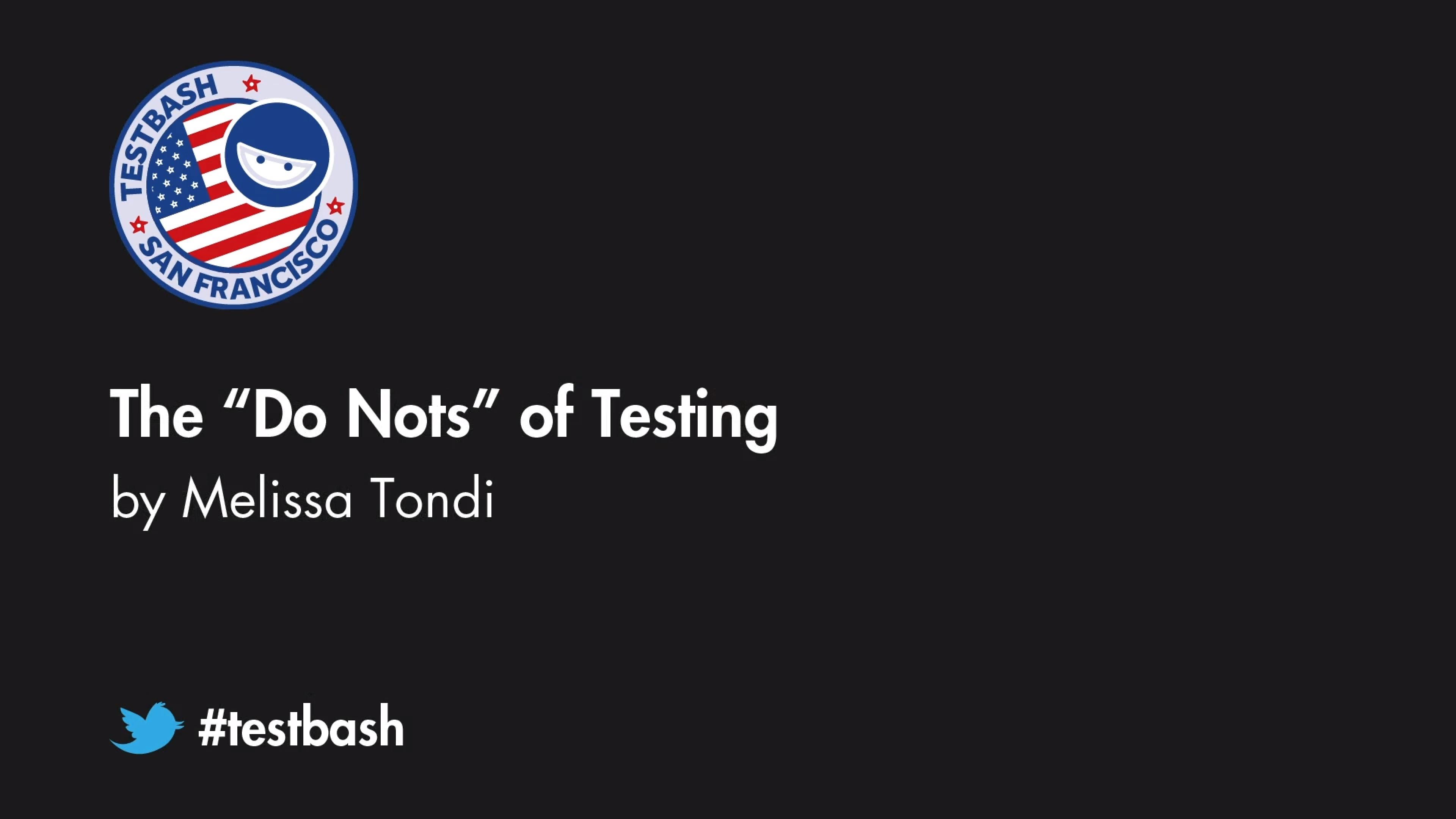 "The ""Do Nots"" of Testing - Melissa Tondi"
