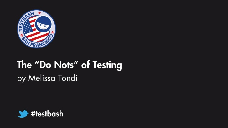 "The ""Do Nots"" of Testing - Melissa Tondi"