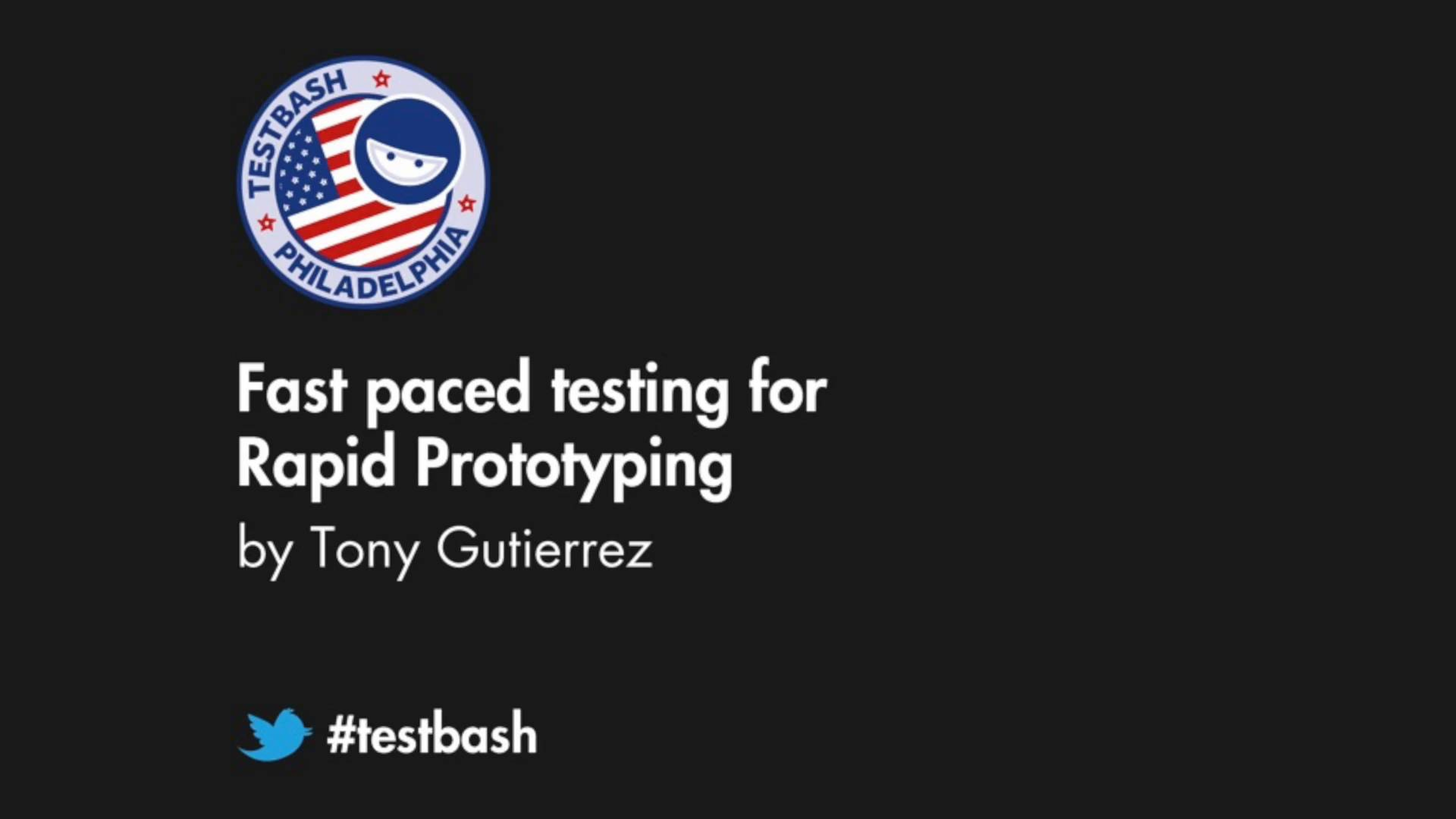 Fast Paced Testing for Rapid Prototyping - Tony Gutierrez