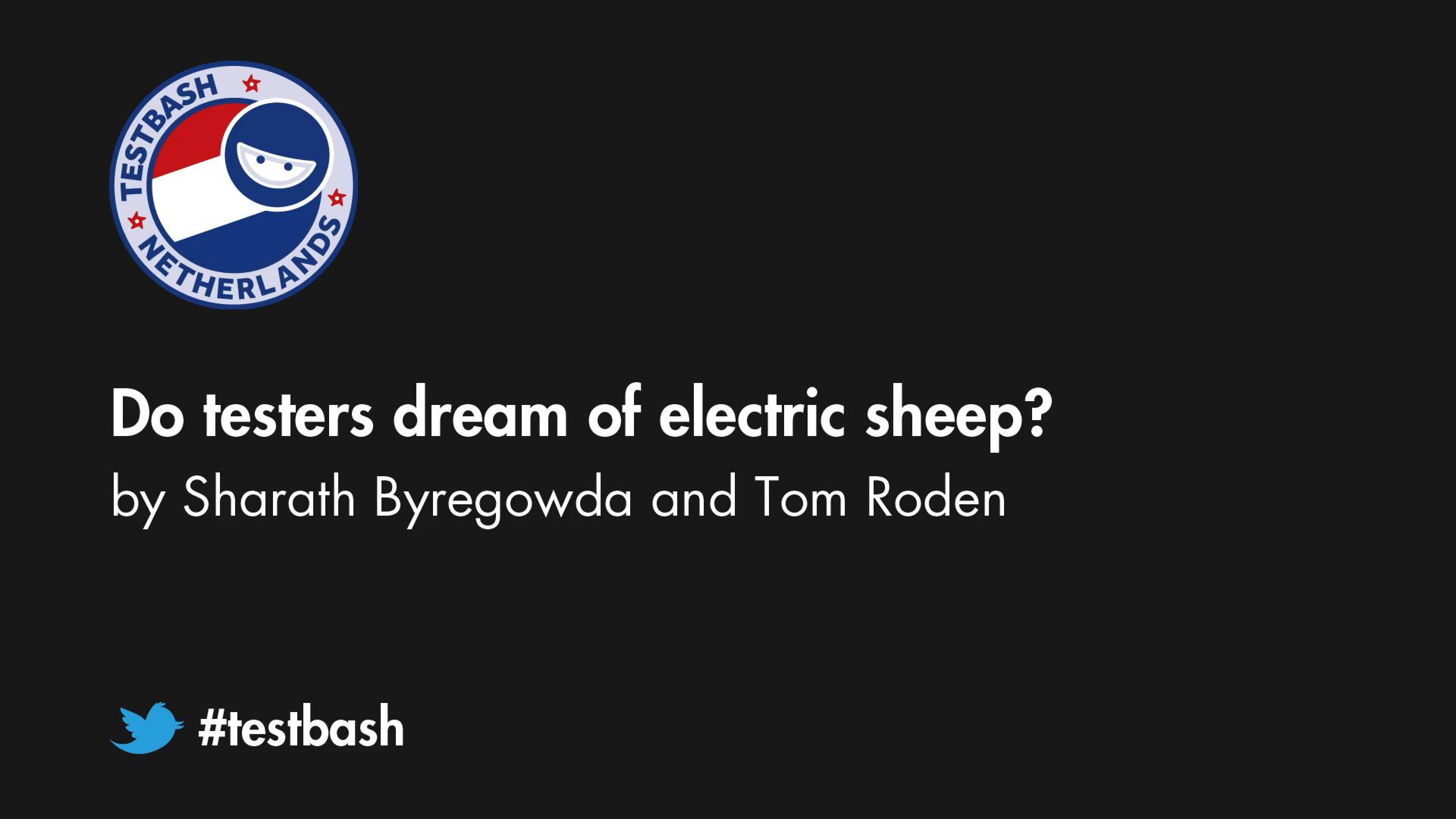 Do testers dream of electric sheep - Sharath Byregowda / Tom Roden