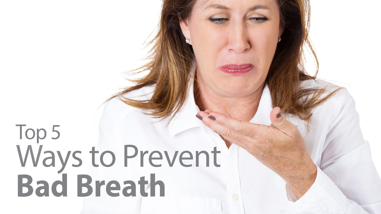 Top 5 Ways To Prevent Bad Breath