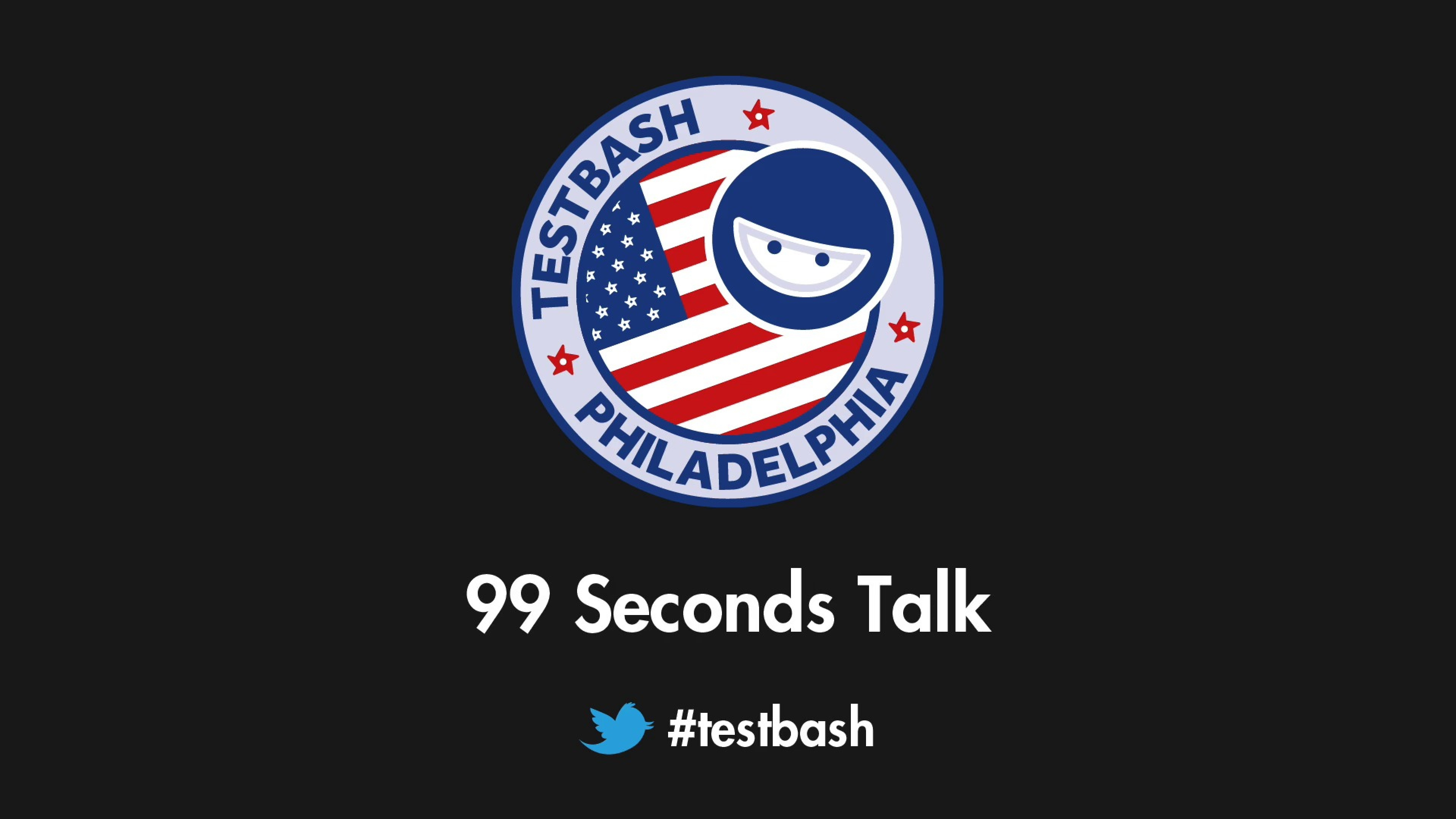 99 Second Talks - TestBash Philadelphia 2016