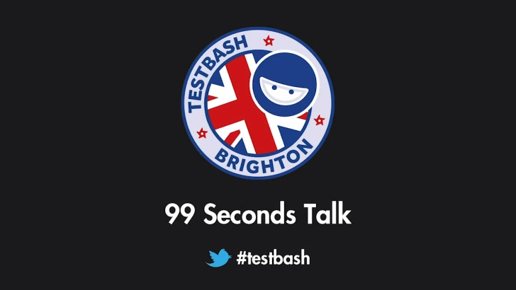 99 Second Talks - TestBash Brighton 2019