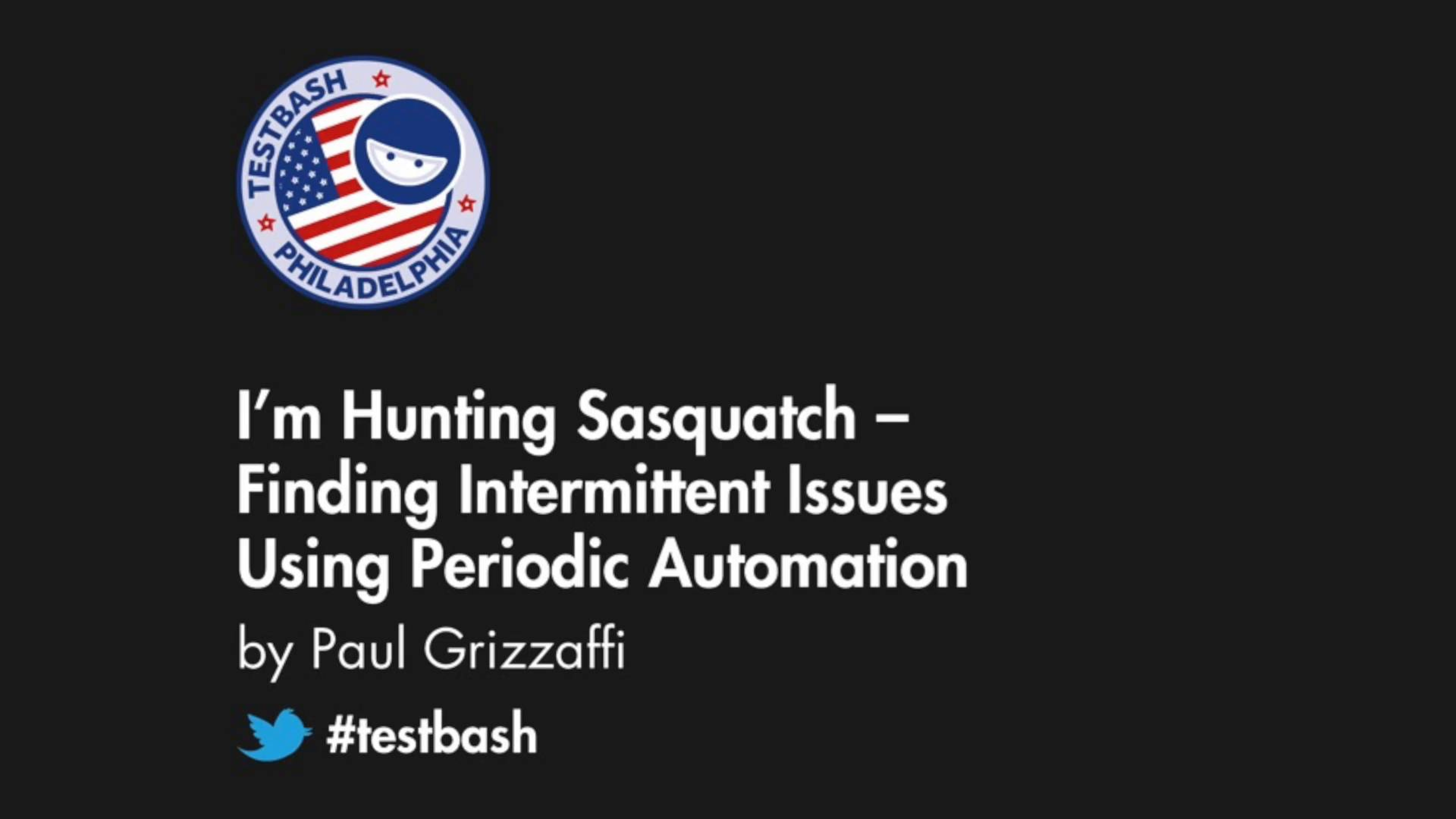 I'm Hunting Sasquatch:  Finding Intermittent Issues Using Periodic Automation - Paul Grizzaffi